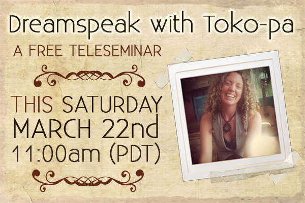 Dreamspeak with Toko-pa: Free Teleseminar